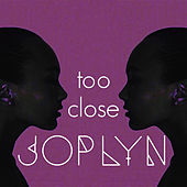 Too Close by Joplyn
