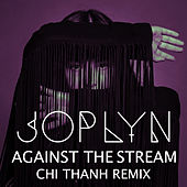 Against the Stream (CHI THANH Remix) by Joplyn