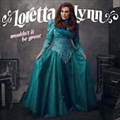 Wouldn't It Be Great von Loretta Lynn