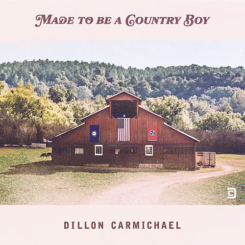 Made to Be a Country Boy by Dillon Carmichael