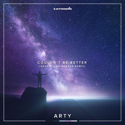 Couldn't Be Better (ARTY x Vion Konger Remix) von Arty