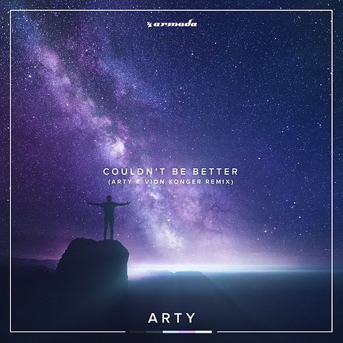 Couldn't Be Better (ARTY x Vion Konger Remix) von Arty