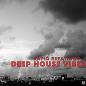 Deep House Vibes 3: Rapid Breathing by Various Artists