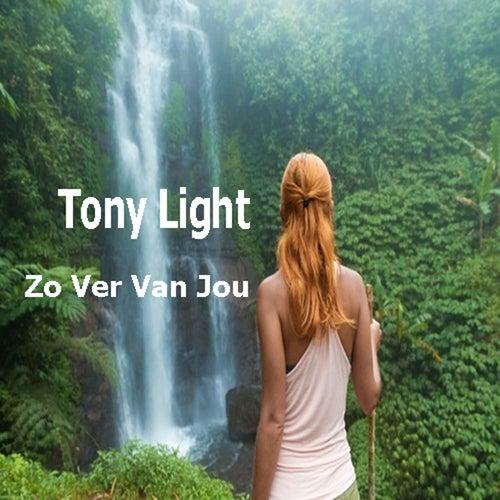 Zo Ver Van Jou van Tony Light