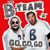 Go, Go, Go (The B-Team) by WWE