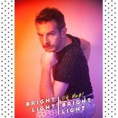 Uh Huh! by Bright Light Bright Light