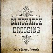 Don't Borrow Trouble de Blackjack Crossing