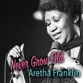 Never Grow Old: Aretha Franklin von Aretha Franklin