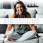Blame It on the Hope by Karyn Williams