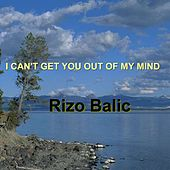 I Can't Get You out of My Mind von Rizo Balic