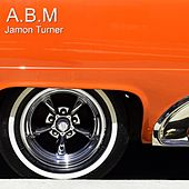 A.B.M by Jamon Turner