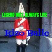Legend Will Always Live von Rizo Balic