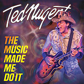 The Music Made Me Do It by Ted Nugent