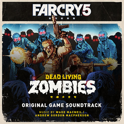 Far Cry 5: Dead Living Zombies (Original Game Soundtrack) by Wade Macneil