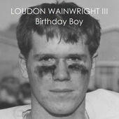 Birthday Boy by Loudon Wainwright III