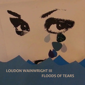Floods of Tears de Loudon Wainwright III