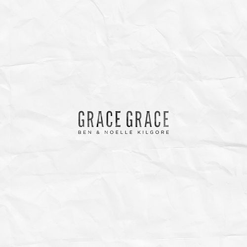 Grace Grace by Ben and Noelle Kilgore