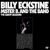 The Savoy Sessions: Mister B. And The Band by Billy Eckstine