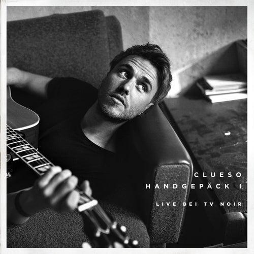 Handgepäck I (Bonus EP (Live bei TV Noir)) von Clueso