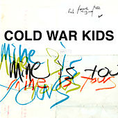 Mine Is Yours by Cold War Kids