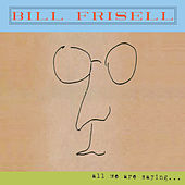 All We Are Saying... de Bill Frisell