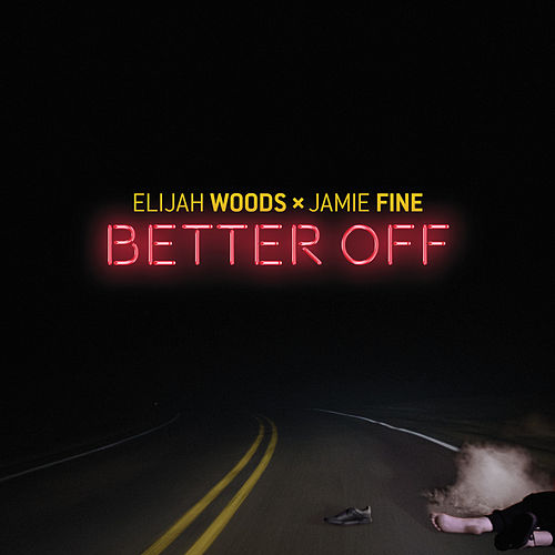 Better Off by Elijah Woods x Jamie Fine
