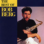 The Best Of Bob Berg by Bob Berg