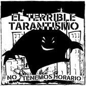No Tenemos Horario by El Terrible Tarantismo