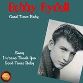 Good Times Baby von Bobby Rydell