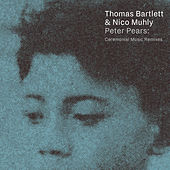 Peter Pears: Ceremonial Music (Remixes) von Thomas Bartlett