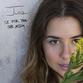 Se For Pra Ser Assim by Julia