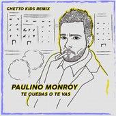Te Quedas o Te Vas (feat. Ghetto Kids) (Remix) de Paulino Monroy