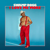 I Love Me More by Swamp Dogg