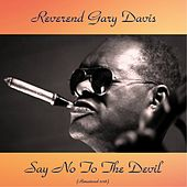 Say No To The Devil (Remastered 2018) von Reverend Gary Davis