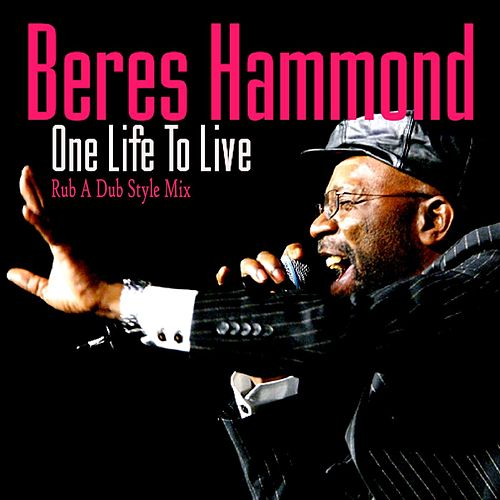 Beres Hammond One Life to Live (Rub A Dub Style Mix) by Beres Hammond