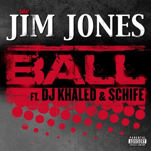 Ball (feat. DJ Khaled & Schife) by Jim Jones