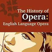 The History of Opera: English Language Opera von Various Artists