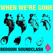 When We're Gone by Bedouin Soundclash