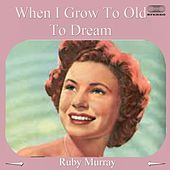 When I Grow to Old to Dream de Ruby Murray