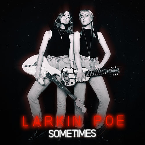 Sometimes by Larkin Poe