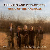 Arrivals and Departures: Music of the Americas by The Lyrique Quintette