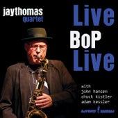 Live Bop Live (feat. John Hansen, Chuck Kistler & Adam Kessler) di The Jay Thomas Quartet