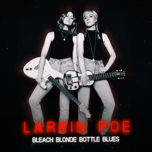 Bleach Blonde Bottle Blues by Larkin Poe