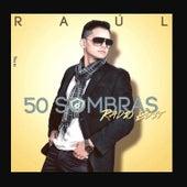 50 Sombras de Raul