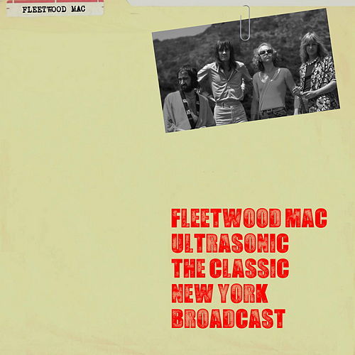 Ultrasonic the Classic New York Broadcast by Fleetwood Mac