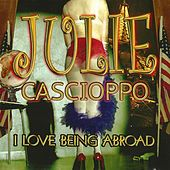 I Love Being Abroad by Julie Cascioppo
