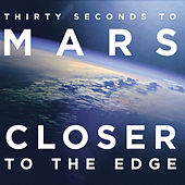 Closer To The Edge by Thirty Seconds To Mars