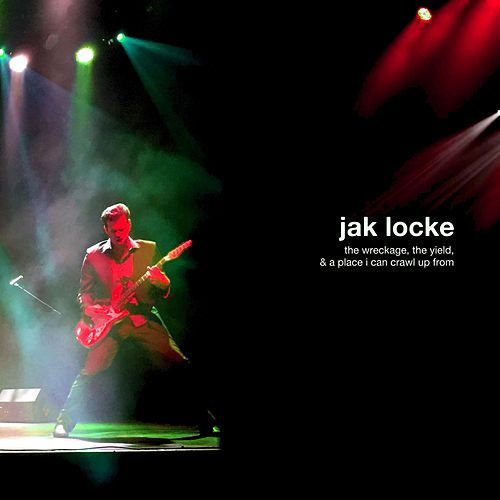 The Wreckage, the Yield, and a Place I Can Crawl Up From by Jak Locke