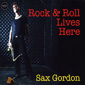 Rock & Roll Lives Here by Sax Gordon