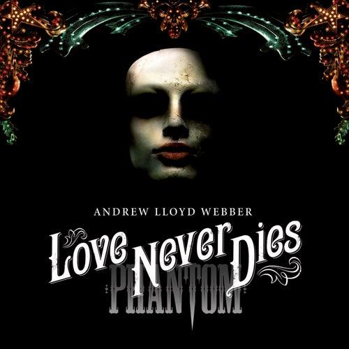 Love Never Dies by Andrew Lloyd Webber
